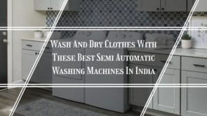 best semi-automatic washing machines in India