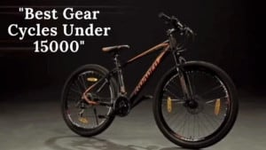 Best Gear Cycles Under 15000