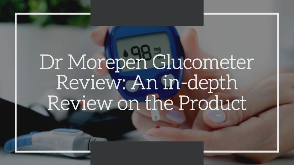 dr morepen glucometer review