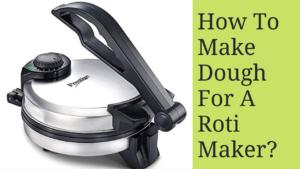 how to make dough for a roti maker