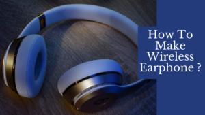 how to make wireless earphone
